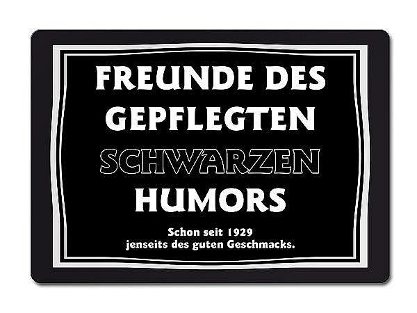 FREUNDE DES GEPFLEGTEN SCHWARZEN HUMORS Schon seit 1929 jenseits des guten...