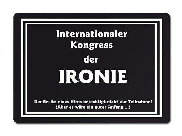 Internationaler Kongress der IRONIE Der Besitz einens Hirns berechtigt nicht..