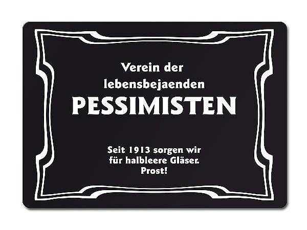 Verein der lebensbejahenden Pessimisten Seit 1913 sorgen wir für halbleere...